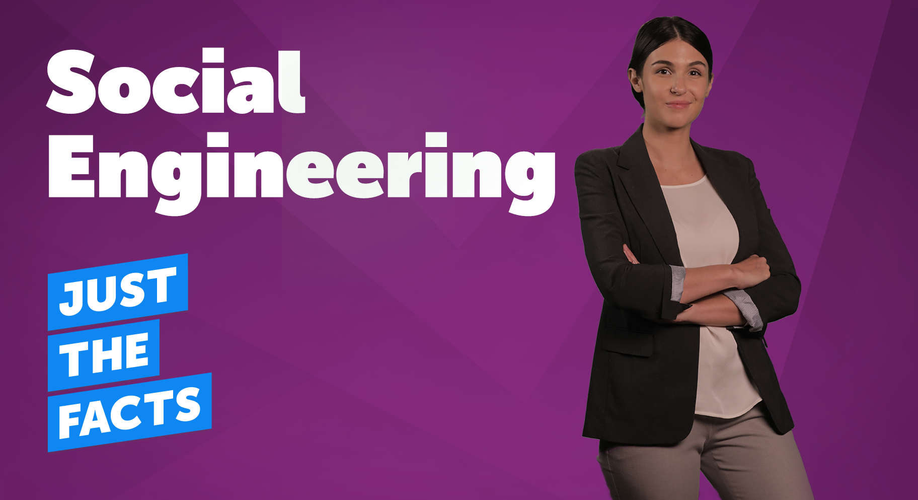Just the Facts: Social Engineering